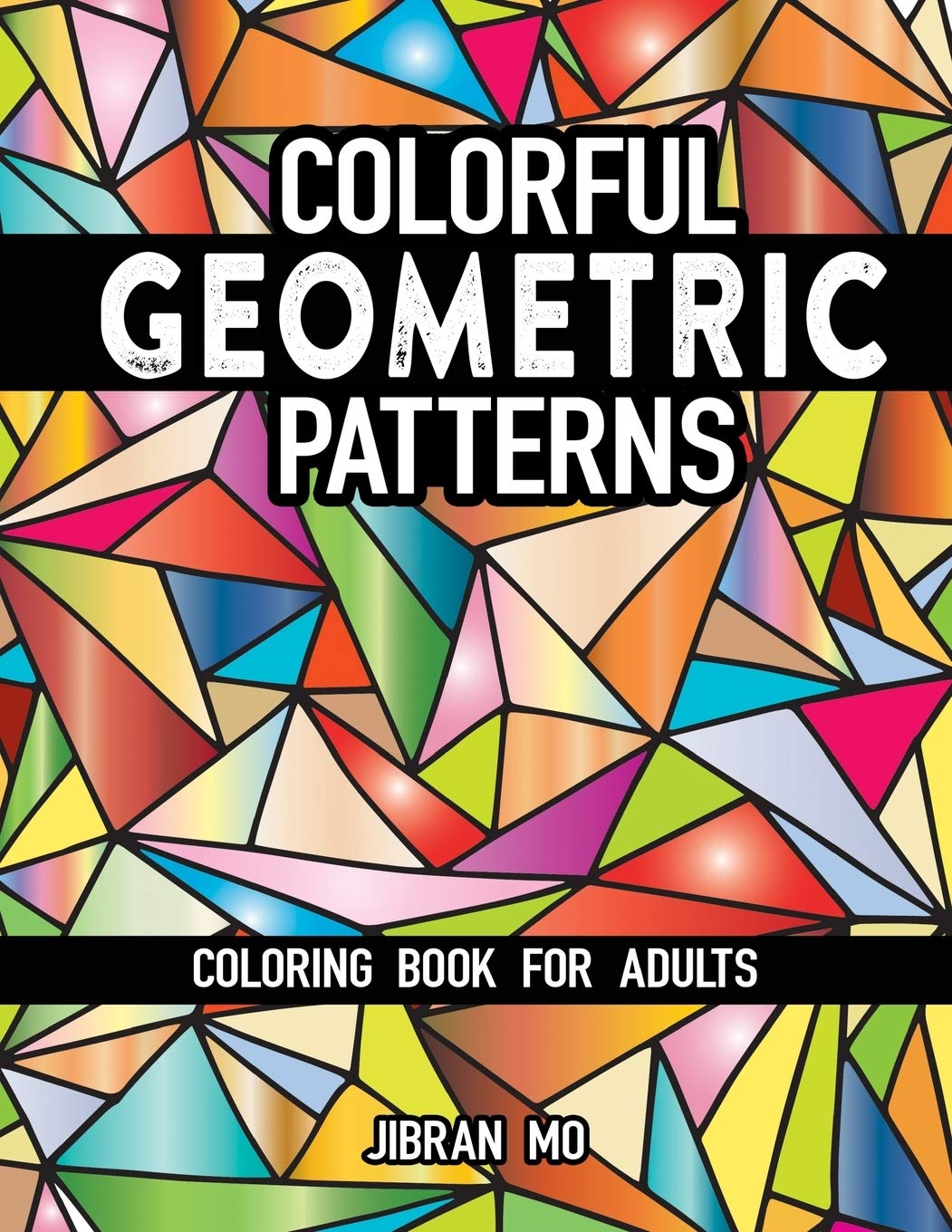 Colorful Geometric Patterns Coloring Book For Adults Cool Creative Geometric Graphic Shape Designs Colouring Patterns Fun Easy Stress Relief Relaxing Mindfulness Gift Mo Jibran 9798645212278 Amazon Com Books