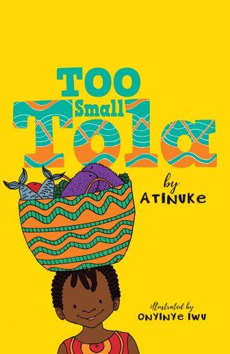 Too Small Tola : Atinuke, Iwu, Onyinye: Amazon.co.uk: Books