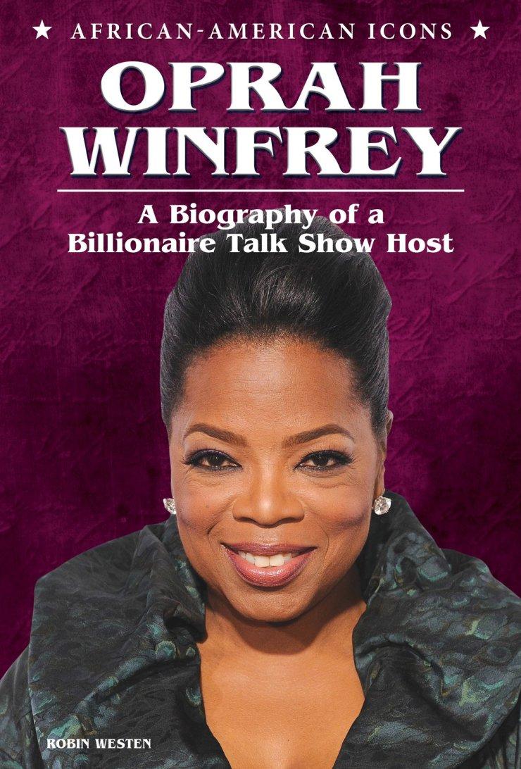Amazon.com: Oprah Winfrey: A Biography of a Billionaire Talk Show Host (African-American Icons) (9780766039919): Westen, Robin: Books