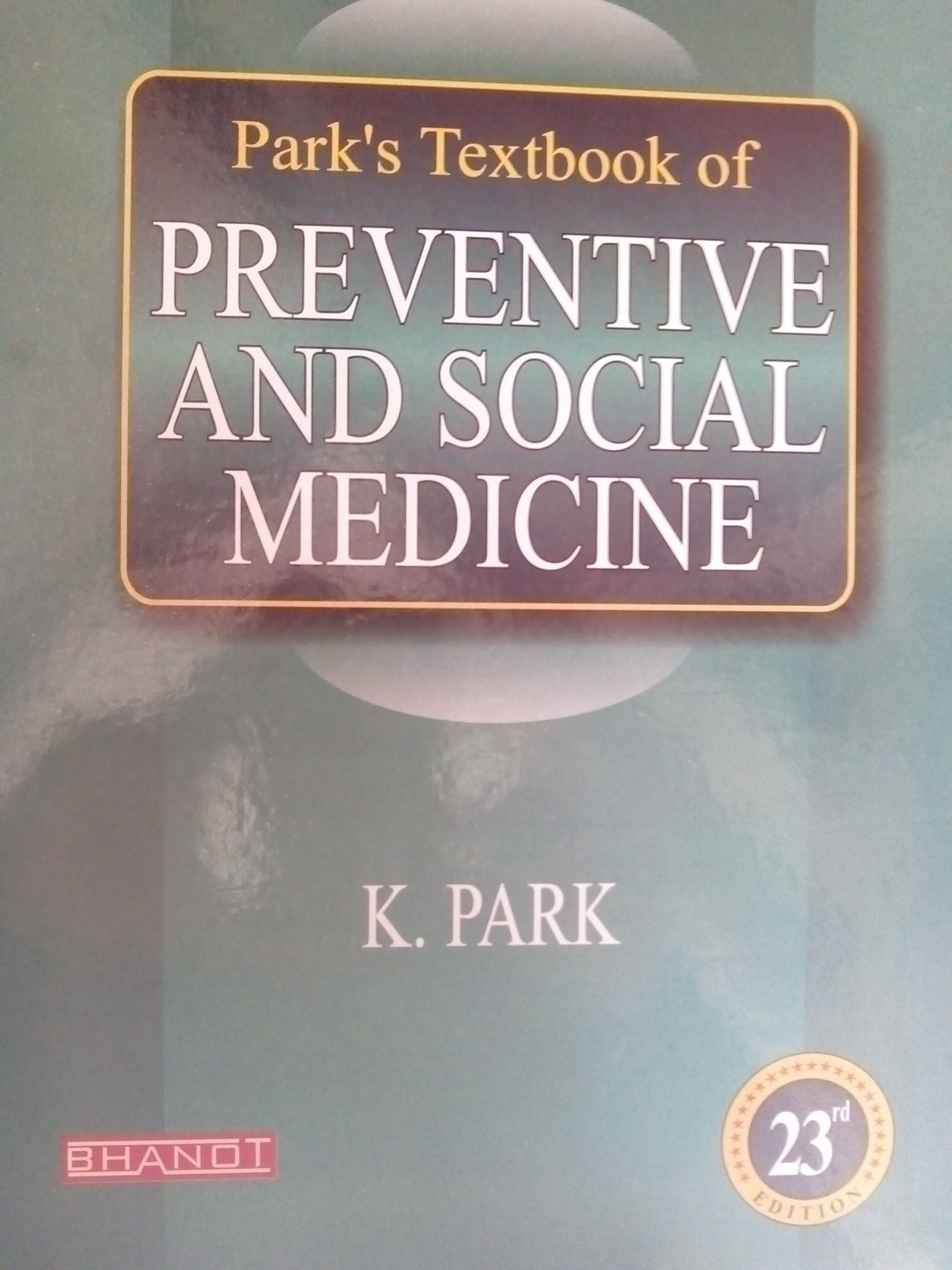 Park's textbook of preventive and social medicine: k. Park.