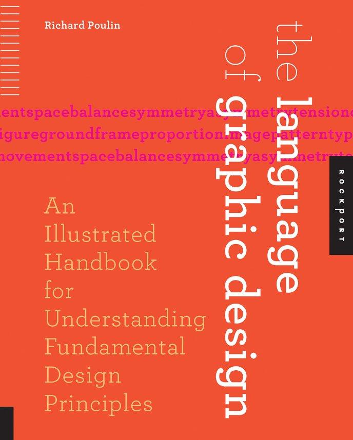 The Language of Graphic Design: An Illustrated Handbook for Understanding Fundamental Design Principles
