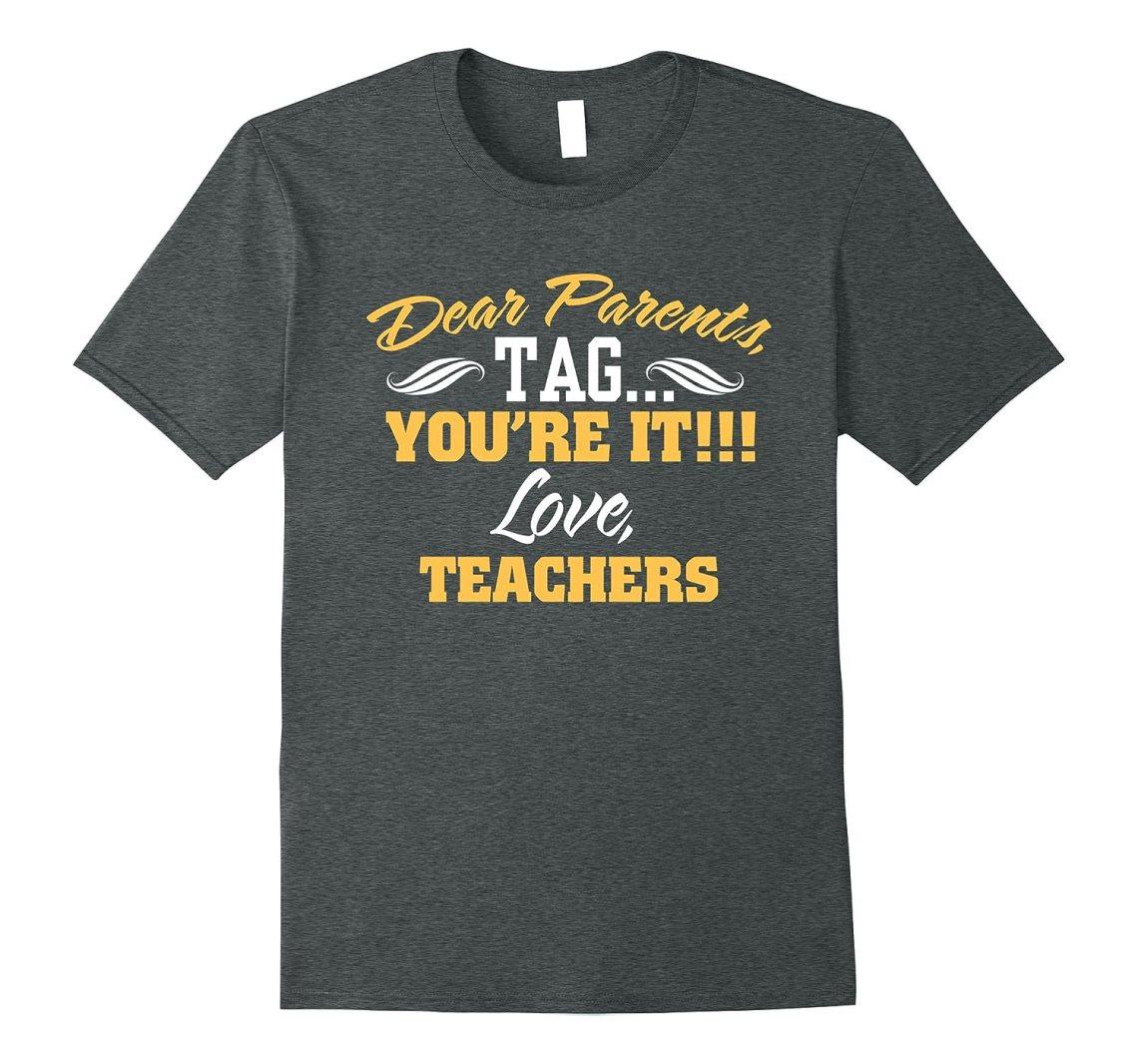 Download Dear Parents Tag You're It Love Teachers Funny T Shirt ...