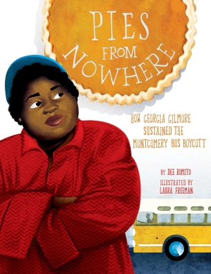 Pies from Nowhere: How Georgia Gilmore Sustained the Montgomery Bus Boycott:  Romito, Dee, Freeman, Laura: 9781499807202: Amazon.com: Books