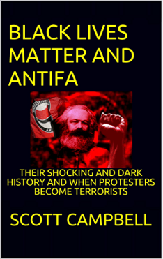 BLACK LIVES MATTER AND ANTIFA: THEIR SHOCKING AND DARK HISTORY AND WHEN  PROTESTERS BECOME TERRORISTS (Legacy of Karl Marx) - Kindle edition by  CAMPBELL, SCOTT. Politics & Social Sciences Kindle eBooks @