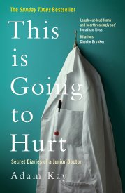 This is Going to Hurt: Secret Diaries of a Junior Doctor: Kay, Adam:  9781509858651: Amazon.com: Books