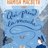 Hamish Macbeth - Tome 1 - Qui prend la mouche : M. C. Beaton [Par Dame Ida, Pigiste Bénévole & Experte en Fictions Agathesques et Macbethines]