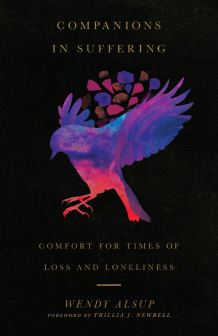 Book Review: 'Companions in Suffering: Comfort for Times of Loss and Loneliness' by Wendy Alsup