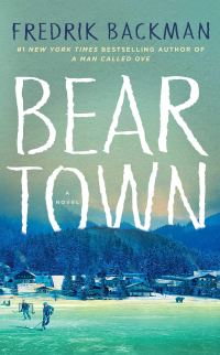 Five faves 4-24-20; Beartown: A Novel: Backman, Fredrik