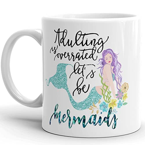 Adulting is Overrated Let's Be Mermaids Coffee Mug