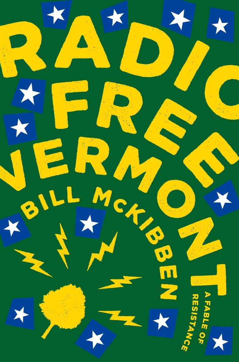 Radio Free Vermont: A Fable of Resistance: McKibben, Bill: 9780735219861:  Amazon.com: Books