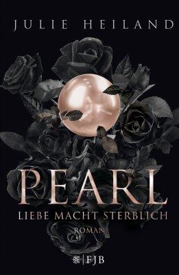 Julie Heiland: Pearl. Liebe macht sterblich