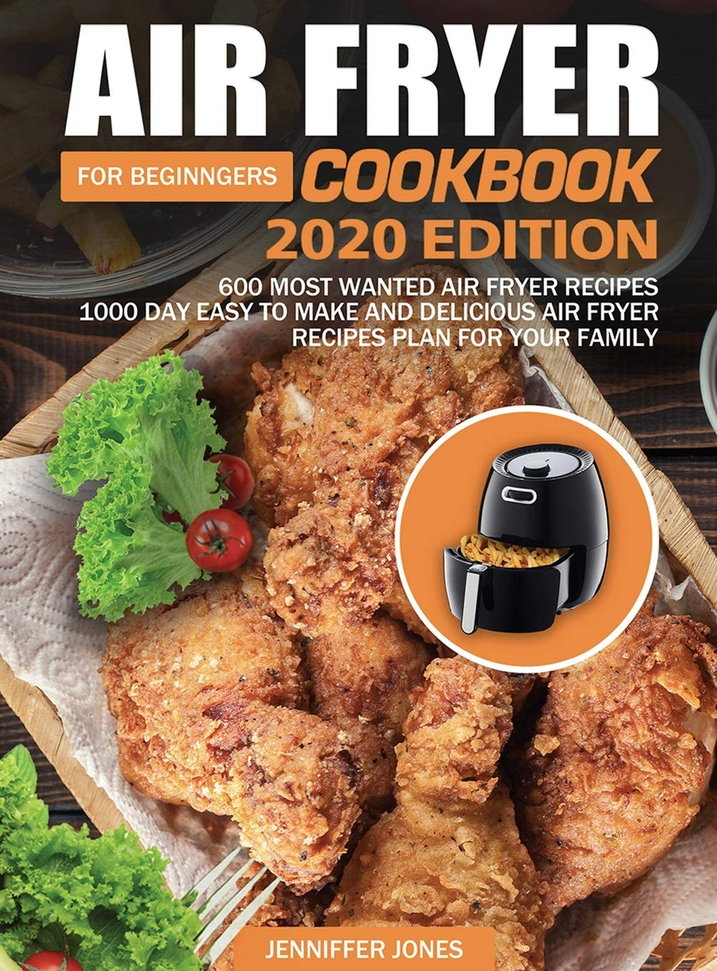 Air Fryer Cookbook For Beginners #2020: 600 Most Wanted Air Fryer Recipes: 1000 Day Easy to Make and Delicious Air Fryer Recipes Plan For Your Family 1