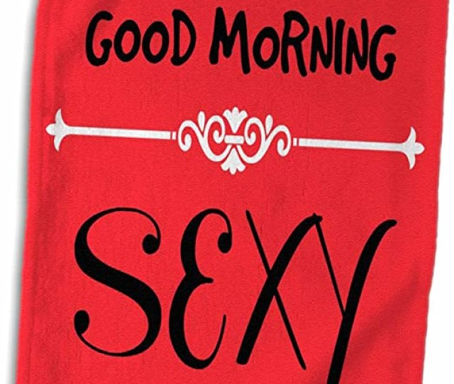 Amazon Com D Rose Good Morning Sexy Quotes Saying Hand Towel