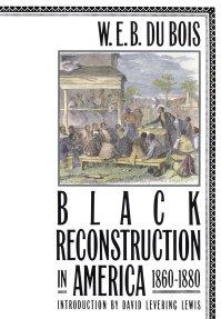 Black Reconstruction in America, 1860-1880: W. E. Burghardt Du Bois, David  Levering Lewis: 9780684856575: Amazon.com: Books