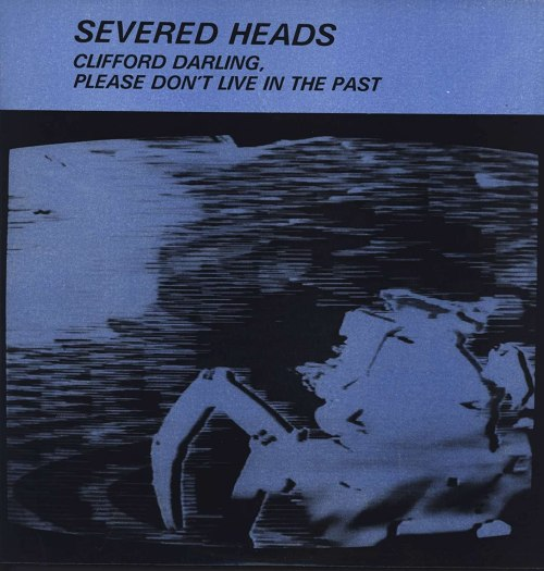 Clifford Darling, Please Don't Live In The Past: Severed Heads ...