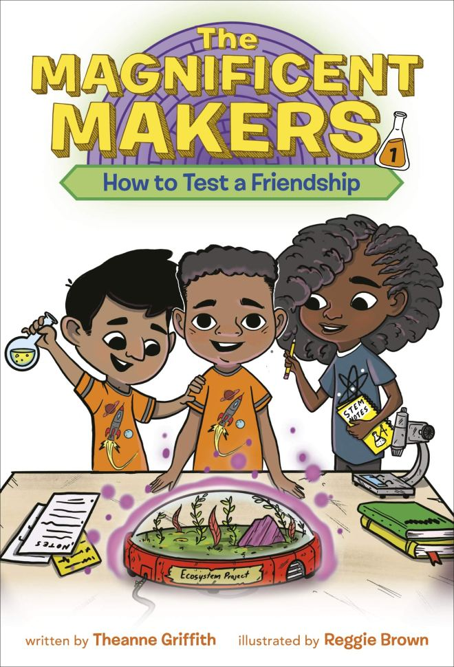 The Magnificent Makers #1: How to Test a Friendship: Griffith, Theanne,  Brown, Reggie: 9780593122983: Amazon.com: Books