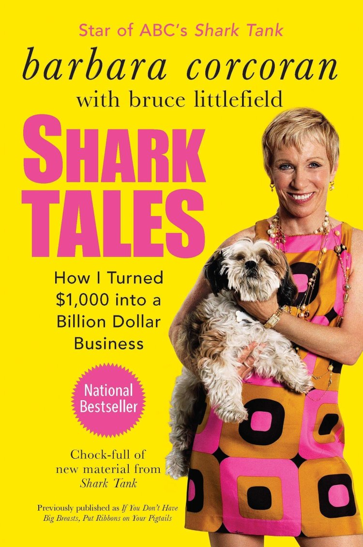 Shark Tales: How I Turned $1, 000 into a Billion Dollar Business  books by successful women