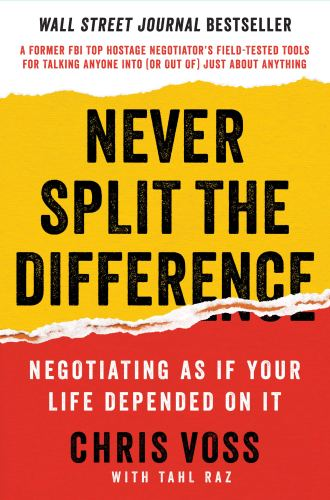 Never Split the Difference: Negotiating As If Your Life Depended On It:  Voss, Chris, Raz, Tahl: 9780062407801: Amazon.com: Books
