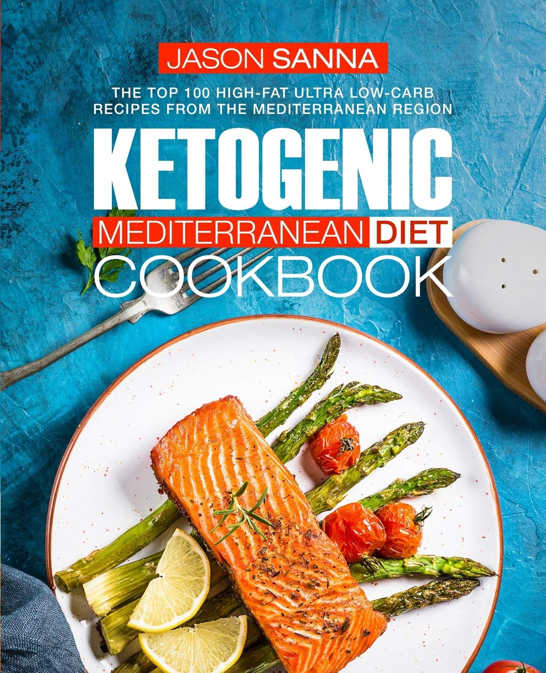 Ketogenic Mediterranean Diet Cookbook: The Top 100 High-Fat Ultra Low-Carb Recipes from the Mediterranean Region 1