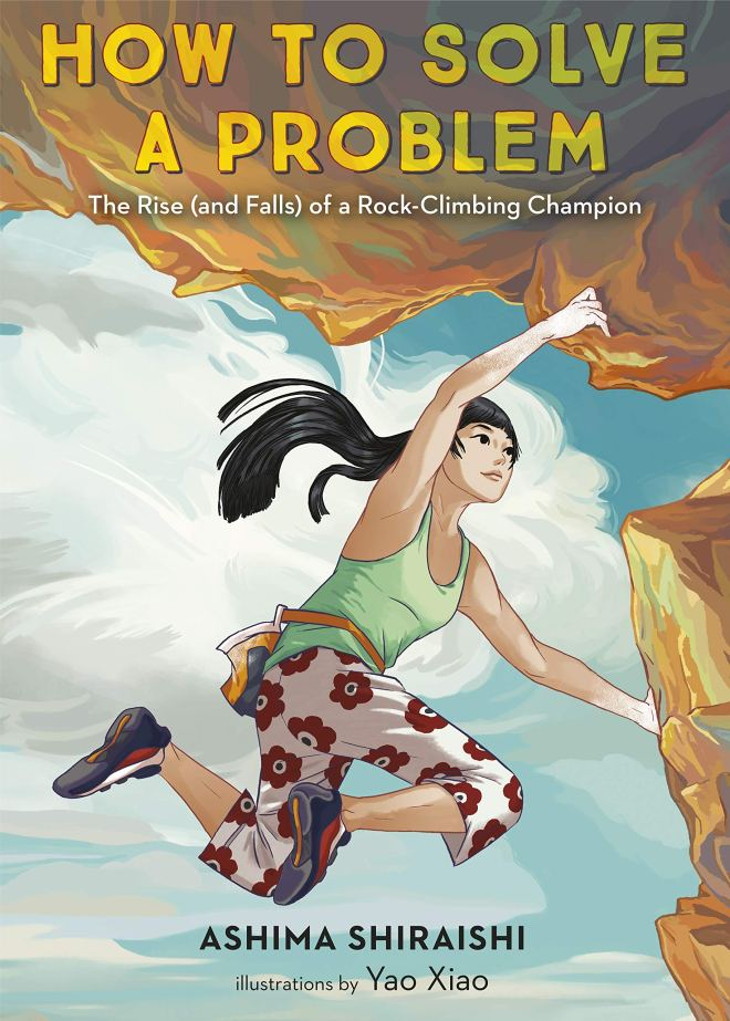 How to Solve a Problem: The Rise (and Falls) of a Rock-Climbing Champion:  Shiraishi, Ashima, Xiao, Yao: 9781524773274: Amazon.com: Books