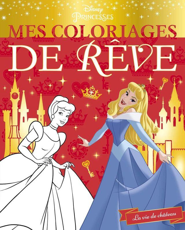 DISNEY PRINCESSES - Mes Coloriages de Rêve - La vie de château: La