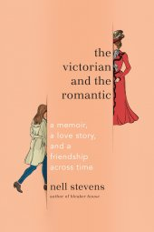 Image result for The Victorian and the Romantic: A Memoir, a Love Story, and a Friendship Across Time