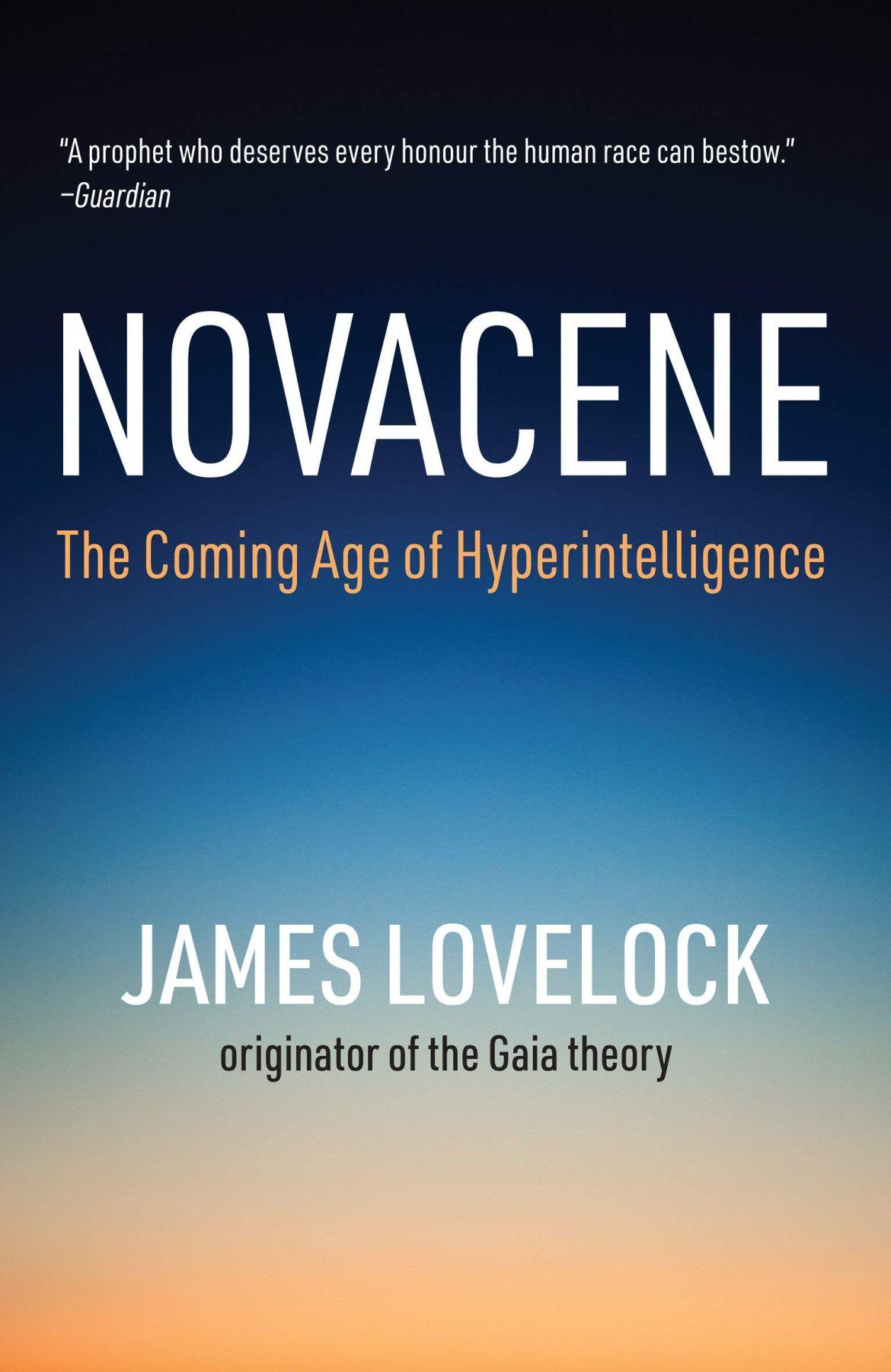 Novacene: The Coming Age of Hyperintelligence (Mit Press): Lovelock, James:  9780262539517: Amazon.com: Books