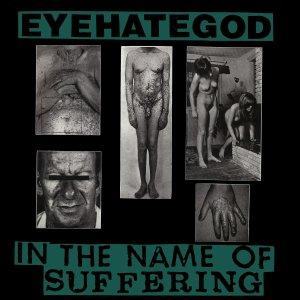 EYEHATEGOD – In The Name Of Suffering