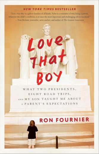 Love That Boy: What Two Presidents, Eight Road Trips, and My Son Taught Me  About a Parent's Expectations: Fournier, Ron: 9780804140508: Amazon.com:  Books