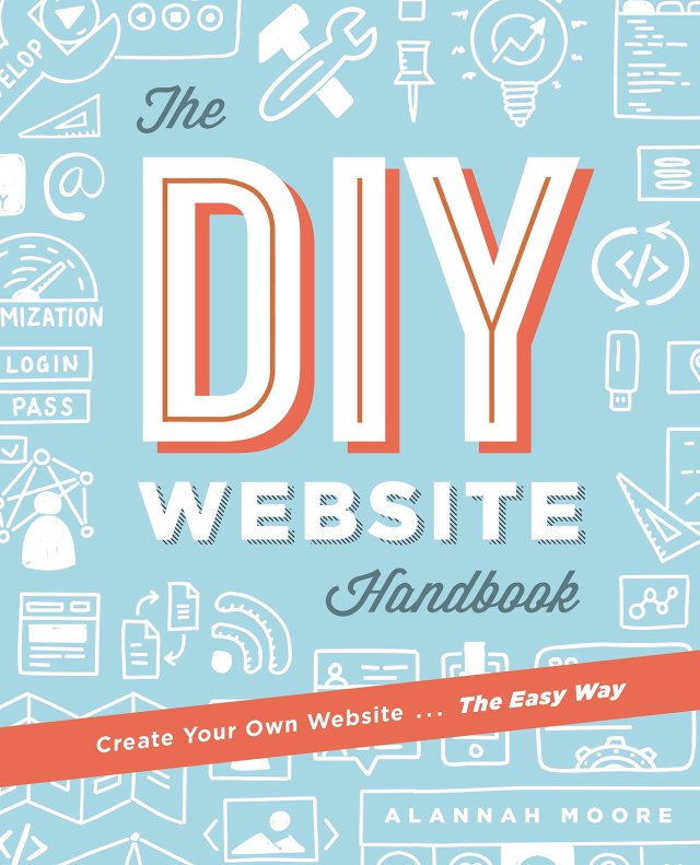Create Your Own Website The Easy Way: The Complete Guide to