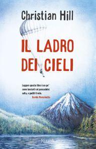 """Risultati immagini per Il ladro dei cieli"""" (Rizzoli) di Christian Hill"""