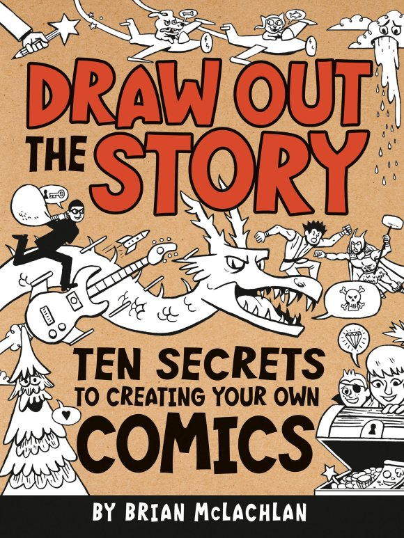 Draw Out the Story: Ten Secrets to Creating Your Own Comics ...