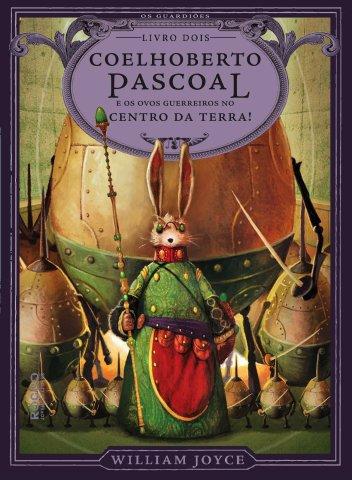 Coelhoberto Pascoal e os ovos guerreiros no centro da Terra ...