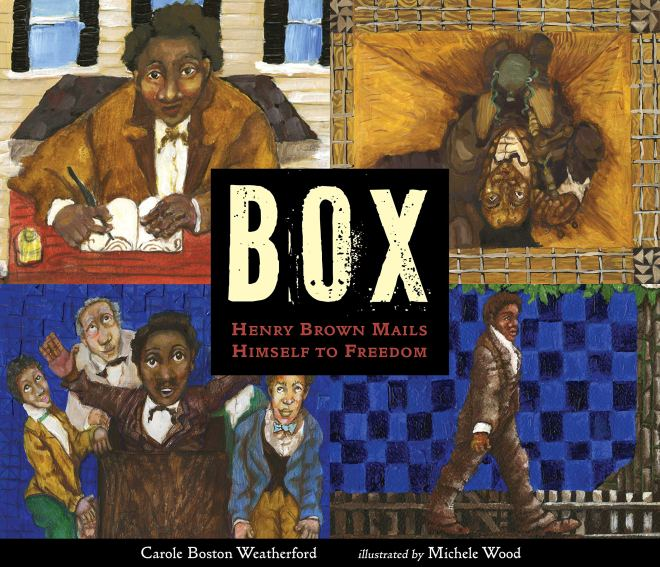 BOX: Henry Brown Mails Himself to Freedom: Weatherford, Carole Boston,  Wood, Michele: 9780763691561: Amazon.com: Books