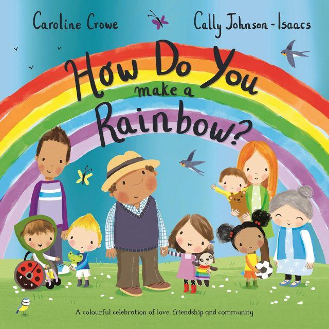 How Do You Make a Rainbow? : Crowe, Caroline, Johnson-Isaacs