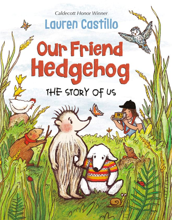 Our Friend Hedgehog: The Story of Us: Castillo, Lauren: 9781524766719:  Amazon.com: Books