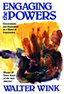 Engaging the Powers: Discernment and Resistance in a World of Domination (The Powers, Vol 3) - Walter Wink
