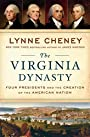 The Virginia Dynasty: Four Presidents and the Creation of the American Nation - Lynne Cheney