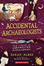 Accidental Archaeologists: True Stories of Unexpected Discoveries - Sarah Albee