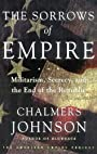The Sorrows of Empire: Militarism, Secrecy, and the End of the Republic (Blowback Trilogy) - Chalmers Johnson