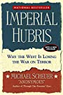 Imperial Hubris: Why the West Is Losing the War on Terror - Michael Scheuer
