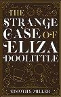 The Strange Case of Eliza Doolittle - Timothy Miller