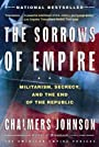 The Sorrows of Empire: Militarism, Secrecy, and the End of the Republic (American Empire Project) - Chalmers Johnson