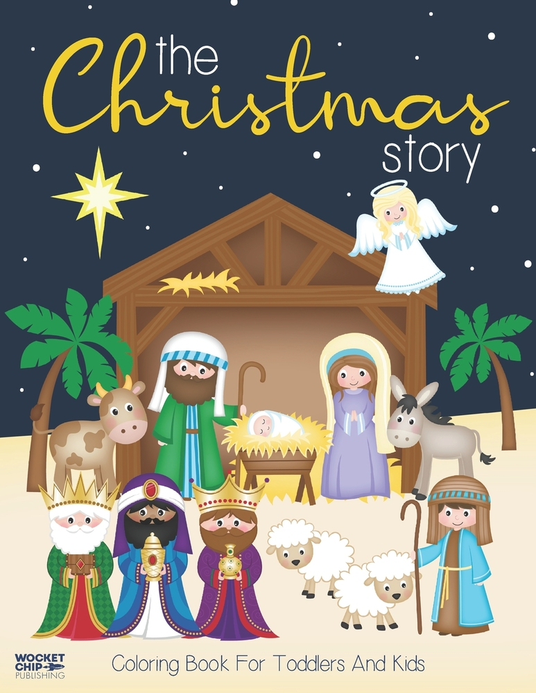 The Christmas Story Coloring Book For Toddlers And Kids Jesus And Bible Story Pictures Large Easy And Simple Coloring Pages For Preschool