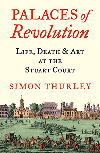 Theatres of Restoration: The Palaces, Lives and Loves of the Stuart Kings