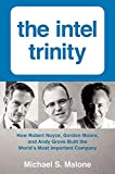 The Intel Trinity: How Robert Noyce, Gordon Moore, and Andy Grove Built the World