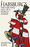The Habsburgs: The Rise and Fall of a World Power