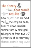 The Theory That Would Not Die: How Bayes