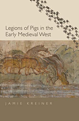 Legions of Pigs in the Early Medieval West (Yale Agrarian Studies Series)