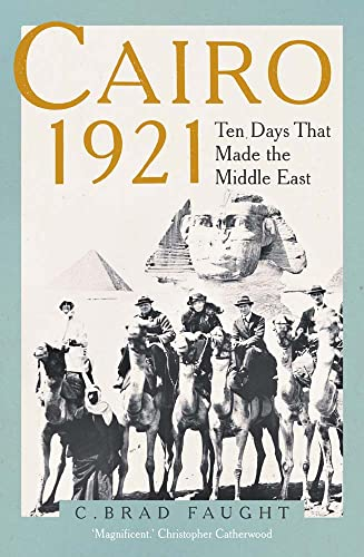Cairo 1921: 10 days that made the middle east